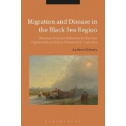 Migration and Disease in the Black Sea Region: Ottoman-Russian Relations in the Late Eighteenth and Early Nineteenth Centuries