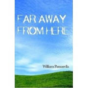 Far Away From Here by William Panzarella