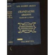 Champagne Ardenne - Vallee De La Meuse / Les Guides Bleus.