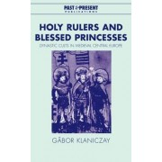 Holy Rulers and Blessed Princesses by Professor Gabor Klaniczay