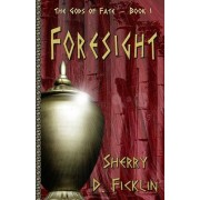 Foresight by Sherry D Ficklin