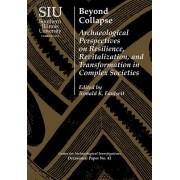 Beyond Collapse: Archaeological Perspectives on Resilience, Revitalization, and Transformation in Complex Societies