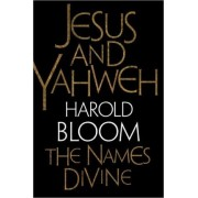 Jesus and Yahweh by Sterling Professor of the Humanities Harold Bloom