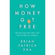 How Money Got Free by Brian Patrick Eha