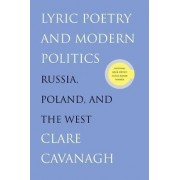 Lyric Poetry and Modern Politics by Clare Cavanagh