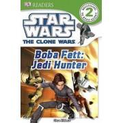 DK Readers L2: Star Wars: The Clone Wars: Boba Fett, Jedi Hunter by Clare Hibbert
