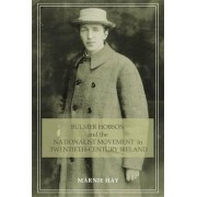 Bulmer Hobson and the Nationalist Movement in Twentieth-Century Ireland by Marnie Hay