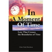 In A Moment Of Time: Love That Crosses The Boundaries Of Time