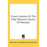 Count Lucanor or the Fifty Pleasant Stories of Patronio by Prince Don Juan Manuel