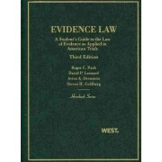 Evidence Law, a Student's Guide to the Law of Evidence as Applied in American Trials by Roger Park