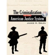The Criminalization of the American Justice System by James H Eblen