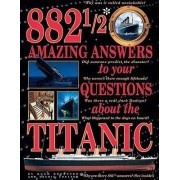 882 1/2 Amazing Answers to Your Questions about the Titanic by Hugh Brewster