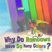 Why Do Rainbows Have So Many Colors? by Jennifer Shand