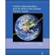 Carbon Sequestration and Its Role in the Global Carbon Cycle by Brian J. McPherson