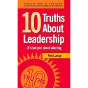 10 Truths About Leadership by Peter A. Luongo
