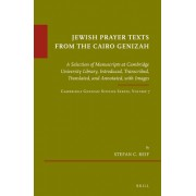 Jewish Prayer Texts from the Cairo Genizah: A Selection of Manuscripts at Cambridge University Library, Introduced, Transcribed, Translated, and Annot