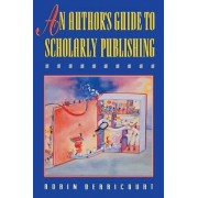 An Author's Guide to Scholarly Publishing by Robin Derricourt