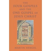 The Four Gospels and the One Gospel of Jesus Christ by Martin Hengel
