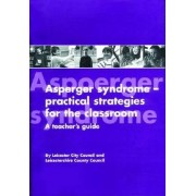 Asperger Syndrome - Practical Strategies for the Classroom by Leicester City Council