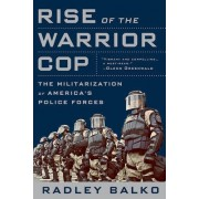 Rise of the Warrior Cop by Radley Balko