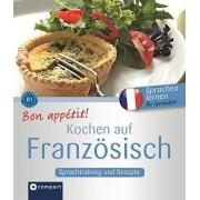 Bon appétit! Kochen auf Französisch: Rezepte und Sprachtraining by Marc Blancher