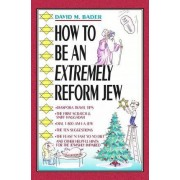 How to Be an Extremely Reform Jew by David M Bader