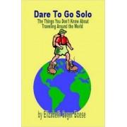 Dare to Go Solo by Elizabeth Sugar Boese