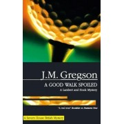 A Good Walk Spoiled by J. M. Gregson