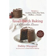 Small Batch Baking for Chocolate Lovers by Debby Maugans Nakos