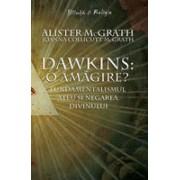 Dawkins: o amagire? - Fundamentalismul ateu si negarea divinului
