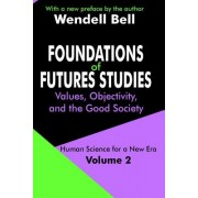 Foundations of Futures Studies: Human Science for a New Era: Values, Objectivity, and the Good Society