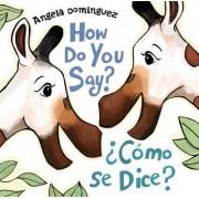 How Do You Say? Como Se Dice? by Angela Dominguez