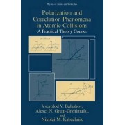 Polarization and Correlation Phenomena in Atomic Collisions by Vsevolod V. Balashov