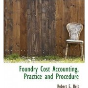 Foundry Cost Accounting, Practice and Procedure by Robert E Belt