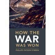 How the War Was Won by Dr. Phillips Payson O'Brien