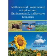 Mathematical Programming for Agricultural, Environmental, and Resource Economics by Harry M. Kaiser