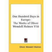One Hundred Days in Europe by Jr. Oliver Wendell Holmes