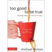 Too Good to Be True by Michael S. Horton