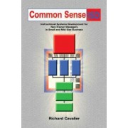 Common Sense Isd: Instructional Systems Development for Non-Trainer Managers in Small and Mid Size Business by Richard Cavalier