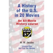 A History of the U.S. in 20 Movies by M W Jacobs