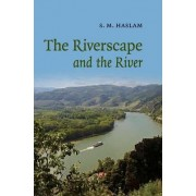 The Riverscape and the River by S. M. Haslam