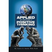The Applied Power of Positive Thinking by Curtis E Smith