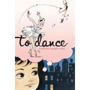 To Dance: A Ballerina's Graphic Novel by Siena Cherson Siegel