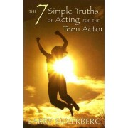 The 7 Simple Truths of Acting for the Teen Actor by Larry Silverberg