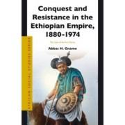 Conquest and Resistance in the Ethiopian Empire, 1880-1974 by Abbas Haji Gnamo