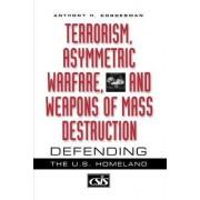 Terrorism, Asymmetric Warfare, and Weapons of Mass Destruction by Anthony H. Cordesman