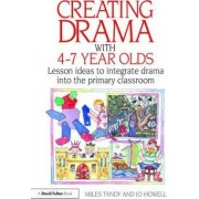 Creating Drama with 4-7 Year Olds by Miles Tandy
