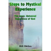 Steps to Mystical Experience by Bill Skiles