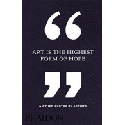 Art Is the Highest Form of Hope & Other Quotes by Artists()
