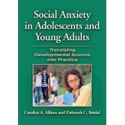 Social Anxiety in Adolescents and Young Adults by Candice A. Alfano